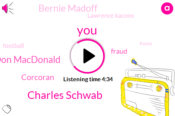 Charles Schwab,Don Macdonald,Corcoran,Fraud,Bernie Madoff,Lawrence Kacoos,Football,Ponte,Advisor,Nineteen Month,Two Percent,Nine Hours,Seven Hour