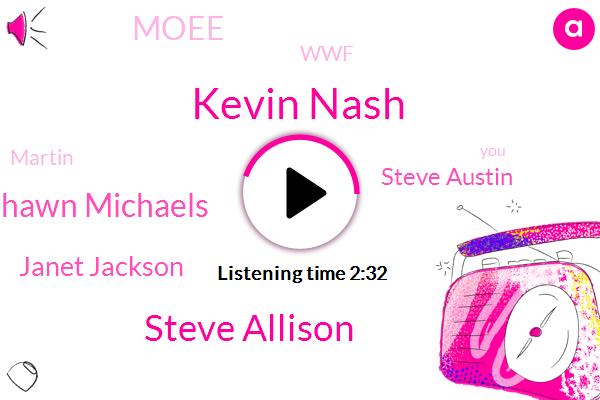 Kevin Nash,Steve Allison,Shawn Michaels,Janet Jackson,Steve Austin,Steve,Moee,WWF,Martin