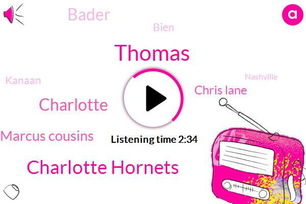 Thomas,Charlotte Hornets,Charlotte,Demarcus Cousins,Chris Lane,Bader,Bien,Kanaan,Nashville,Apple,Kelly,Mike,Bobby T,Google,Brad Paisley,NFL
