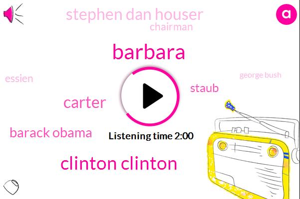 Barbara,Clinton Clinton,Carter,Barack Obama,Staub,Stephen Dan Houser,Chairman,Essien,George Bush,President Trump