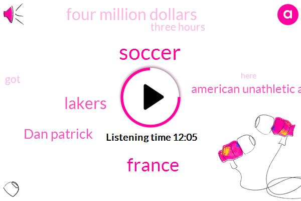 Soccer,France,Lakers,Dan Patrick,American Unathletic Association Of America,Four Million Dollars,Three Hours