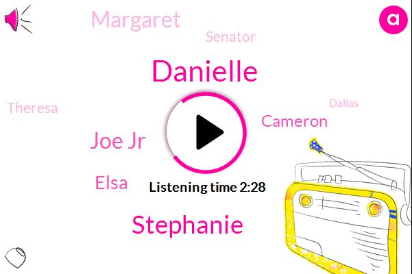 Danielle,Stephanie,Joe Jr,Elsa,Cameron,Margaret,Senator,Theresa,Dallas,Editor,Larry