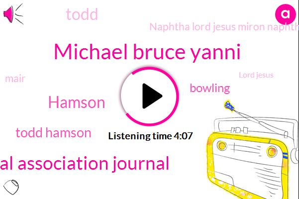 Michael Bruce Yanni,The Canadian Medical Association Journal,Hamson,Todd Hamson,Bowling,Todd,Naphtha Lord Jesus Miron Naphtha,Mair,Lord Jesus