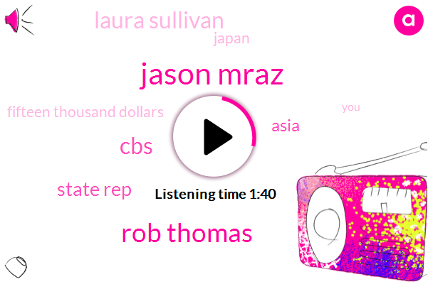 Jason Mraz,Rob Thomas,CBS,State Rep,Asia,Laura Sullivan,Japan,Fifteen Thousand Dollars