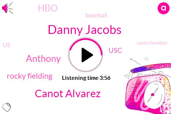 Danny Jacobs,Canot Alvarez,Anthony,Rocky Fielding,USC,HBO,Baseball,United States,Lewis Hamilton,James,Rinaldo,Showtime,Smith,Cancer,Smits,Joshua,Seventy Dollars,Five Year,One L