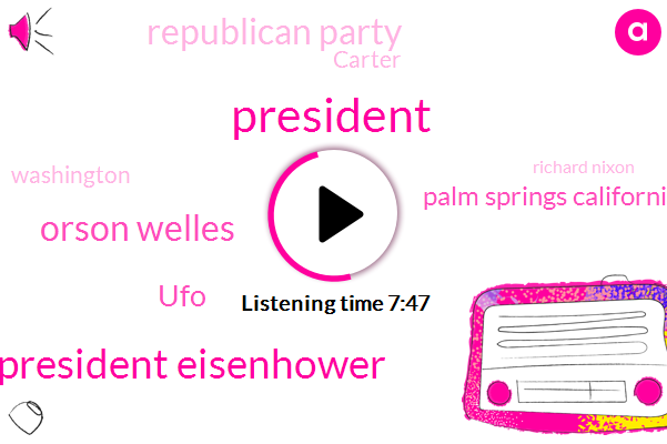 President Eisenhower,President Trump,Orson Welles,UFO,Palm Springs California,Republican Party,Carter,Washington,Richard Nixon,White House,Golf,Edwards,Campbell,Nevada,Mexico,E. T,Georgia