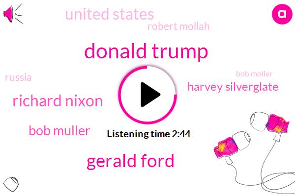 Donald Trump,Gerald Ford,Richard Nixon,Bob Muller,Harvey Silverglate,United States,Robert Mollah,Russia,Bob Moller,Prosecutor,Europe