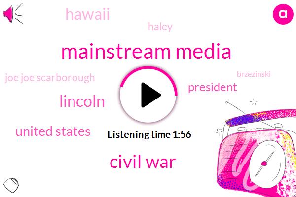 Mainstream Media,Civil War,Lincoln,United States,President Trump,Hawaii,Haley,Joe Joe Scarborough,Brzezinski,Africa,Msnbc,Eight Years