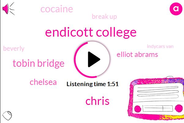 Endicott College,Chris,Tobin Bridge,Chelsea,Elliot Abrams,Cocaine,Break Up,Beverly,Indycars Van,Accuweather,Fourday