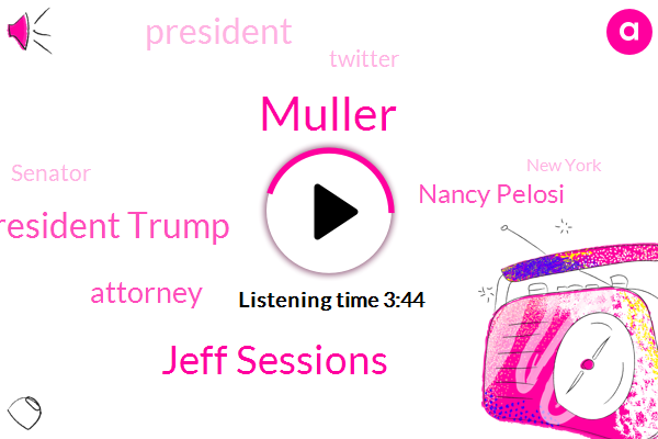 Jeff Sessions,Muller,President Trump,Nancy Pelosi,Attorney,Twitter,Senator,New York,Tony,House Intelligence Committee,Special Counsel,Russia,Chairman