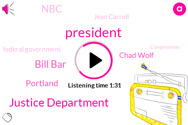 President Trump,Justice Department,Bill Bar,Portland,Chad Wolf,NBC,Jean Carroll,Federal Government,Congressman,Attorney,United States,Secretary,Pete Williams,Official,NG,Carol The