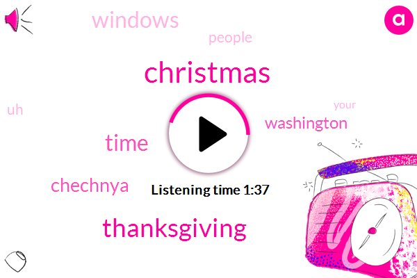 Christmas,Thanksgiving,Time,Chechnya,Washington,Windows,People
