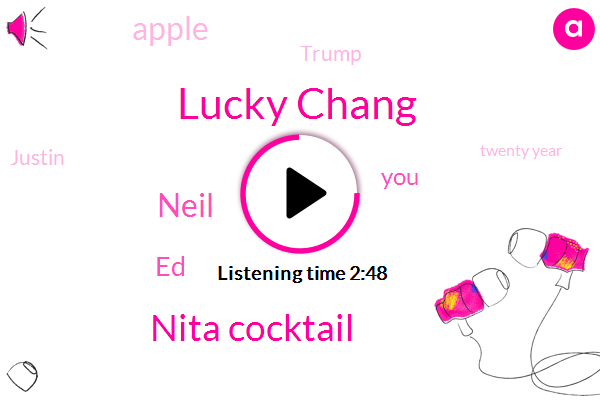 Lucky Chang,Nita Cocktail,Neil,ED,Apple,Donald Trump,Justin,Twenty Year,Thirty Seconds