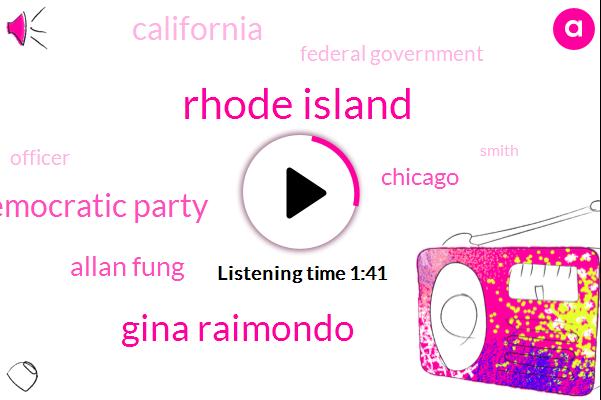 Rhode Island,Gina Raimondo,Democratic Party,Allan Fung,Chicago,California,Federal Government,Officer,Smith,Cranston
