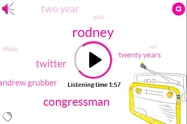 Rodney,Congressman,Twitter,Andrew Grubber,Twenty Years,Two Year