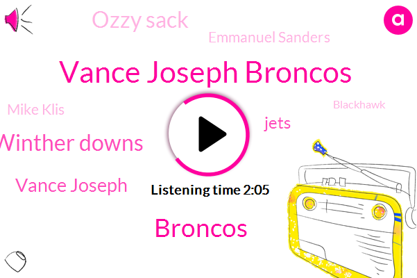 Vance Joseph Broncos,Secondly Winther Downs,Vance Joseph,Broncos,Jets,Ozzy Sack,Emmanuel Sanders,Mike Klis,Blackhawk,Cooney,Wayne,Dave,Red Sox,Football,Intermarries Thomas,Three Weeks,Twenty Five Minutes