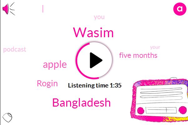 Wasim,Bangladesh,Apple,Rogin,Five Months