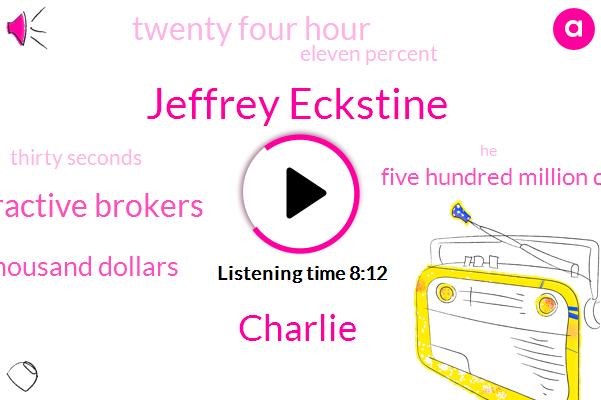 Jeffrey Eckstine,Bloomberg,Charlie,Bloomberg Interactive Brokers,Three Hundred Fifty Thousand Dollars,Five Hundred Million Dollars,Twenty Four Hour,Eleven Percent,Thirty Seconds,Three Percent,Four Years