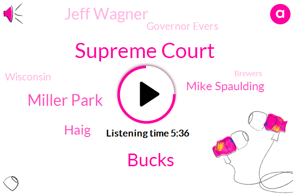 Supreme Court,Bucks,Miller Park,Haig,Mike Spaulding,Jeff Wagner,Governor Evers,Wisconsin,Brewers,Gene,Jill Kurowski,DEA,Swimming,Hagedorn,LEE,Scott