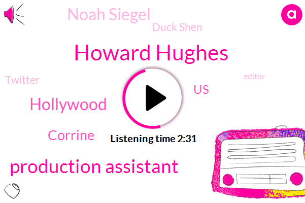 Howard Hughes,Production Assistant,Hollywood,Corrine,United States,Noah Siegel,Duck Shen,Twitter,Editor,Facebook,Lindsay,Publisher,Instagram,Eighteen Years