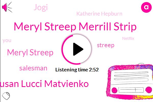 Meryl Streep Merrill Strip,Susan Lucci Matvienko,Meryl Streep,Salesman,Streep,Jogi,Katherine Hepburn,Netflix,Mama Mia,Matt