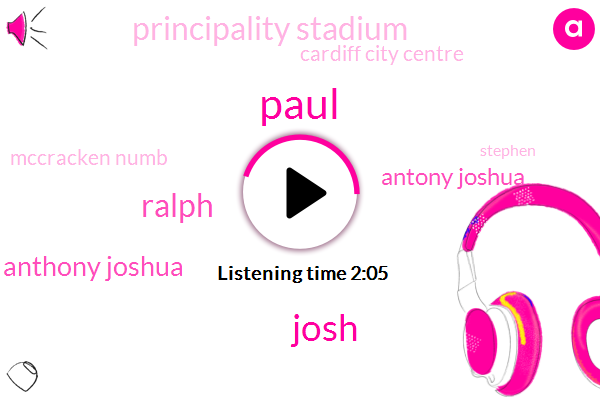Paul,Josh,Ralph,Anthony Joshua,Antony Joshua,Principality Stadium,Cardiff City Centre,Mccracken Numb,Stephen,Three Hundred Yards,Twenty Five Years,Ten Minute