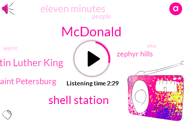Mcdonald,Shell Station,Dr Martin Luther King,Saint Petersburg,Zephyr Hills,Eleven Minutes