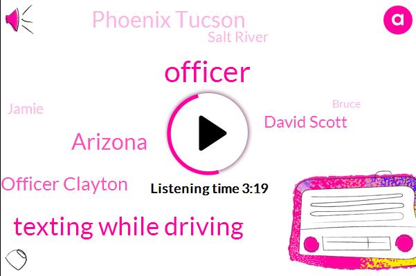 Officer,Texting While Driving,Arizona,Officer Clayton,David Scott,Phoenix Tucson,Salt River,Jamie,Bruce
