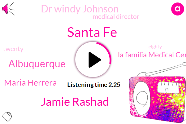 Santa Fe,Jamie Rashad,Albuquerque,Maria Herrera,La Familia Medical Center,Dr Windy Johnson,Medical Director