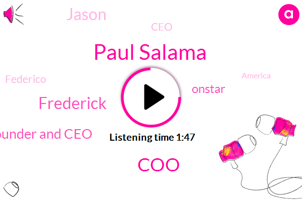 Paul Salama,Frederick,COO,Founder And Ceo,Onstar,Jason,CEO,Federico,America,Trillion Dollars,Forty Percent,Two Minutes