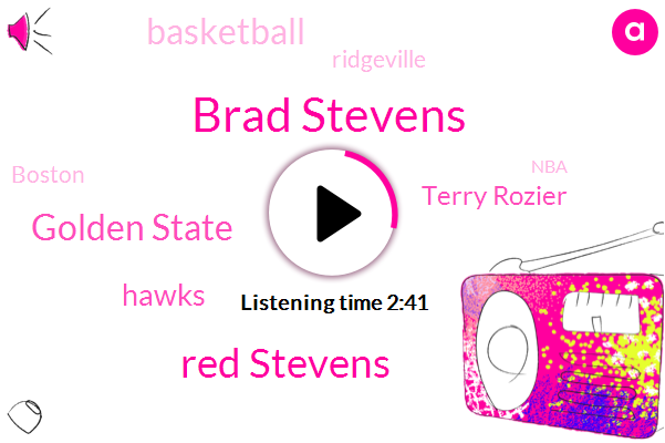 Brad Stevens,Red Stevens,Golden State,Hawks,Terry Rozier,Basketball,Ridgeville,Boston,NBA