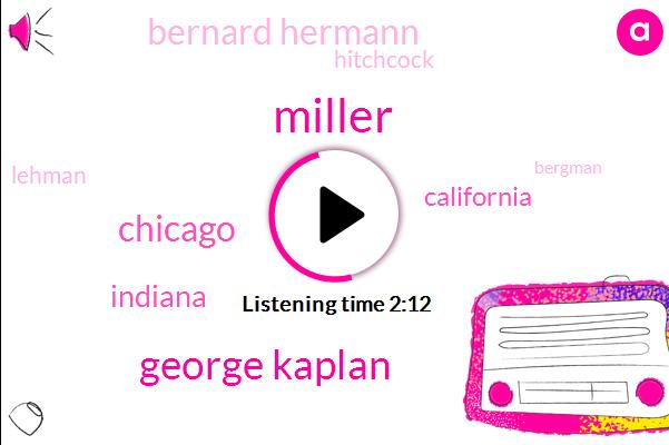 Miller,George Kaplan,Chicago,Indiana,California,Bernard Hermann,Hitchcock,Lehman,Bergman,Sweden,Fresno,Malcolm Attleboro,Seven Eight Minutes