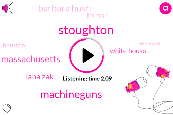 Stoughton,Machineguns,Massachusetts,Lana Zak,White House,Barbara Bush,Jim Ryan,Houston,Pierce Bush,Saint Martin Piscopo Church,Jones,Linda,DC,Washington,Three Hours