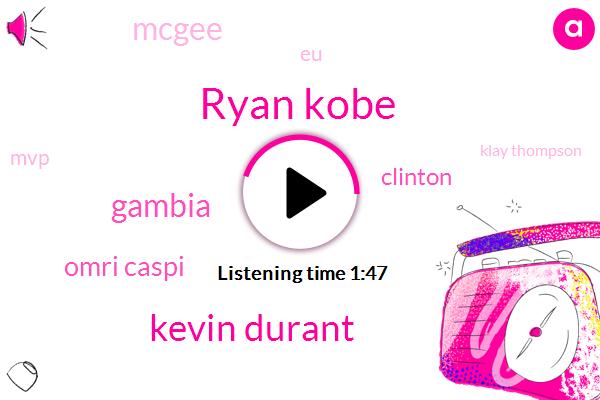 Ryan Kobe,Kevin Durant,Gambia,Omri Caspi,Clinton,Mcgee,EU,MVP,Klay Thompson,David West