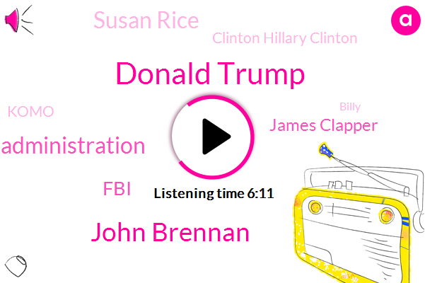 Donald Trump,John Brennan,Obama Administration,FBI,James Clapper,Susan Rice,Clinton Hillary Clinton,Komo,Billy,Russia,CIA,Rosenstein,Salt Lake City,Horowitz,Director,Jeff Sessions,Guy Hager
