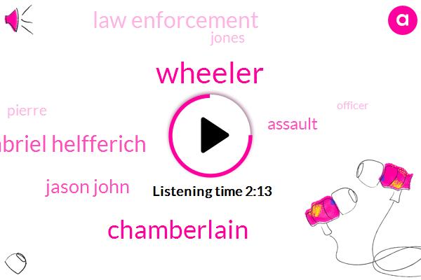 Wheeler,Chamberlain,Gabriel Helfferich,Jason John,Assault,Law Enforcement,Jones,Pierre,Officer,Hughes County,Marty,Fifteen Thousand Dollars,One Million Dollars,Thirty Two Year,Forty One Year