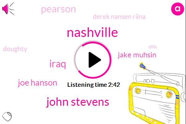 John Stevens,Nashville,Iraq,Joe Hanson,Jake Muhsin,Pearson,Derek Nansen Riina,Doughty,Ellis,Syria,Bayala,Jake Mas,Seven Ninety Day