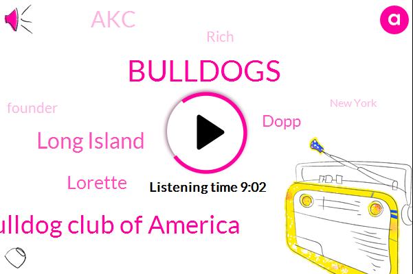 Bulldogs,Bulldog Club Of America,Long Island,Lorette,Dopp,AKC,Rich,Founder,New York,KC,Bree,Club America,Seventeen Years,Three Percent,Twenty Acres