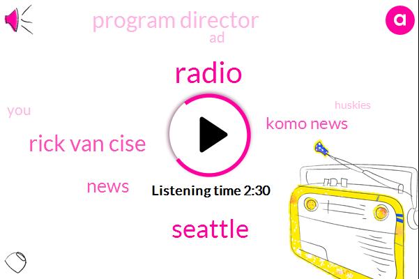 Radio,Seattle,Rick Van Cise,Komo News,Program Director,AD
