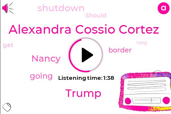 Alexandra Cossio Cortez,Donald Trump,Nancy