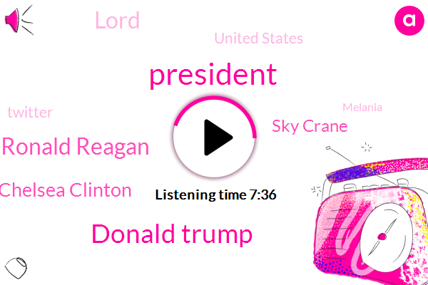 President Trump,Donald Trump,Ronald Reagan,Chelsea Clinton,Sky Crane,Lord,United States,Twitter,Melania,White House,Ivanka Trump.