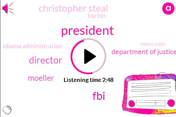 President Trump,Director,Moeller,FBI,Department Of Justice,Christopher Steal,Harbin,Obama Administration,Marco Rubio,Pratt,Six Months