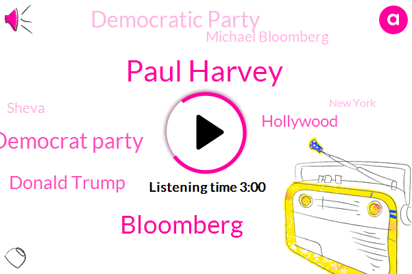 Paul Harvey,Bloomberg,Democrat Party,Donald Trump,Hollywood,Democratic Party,Michael Bloomberg,Sheva,New York