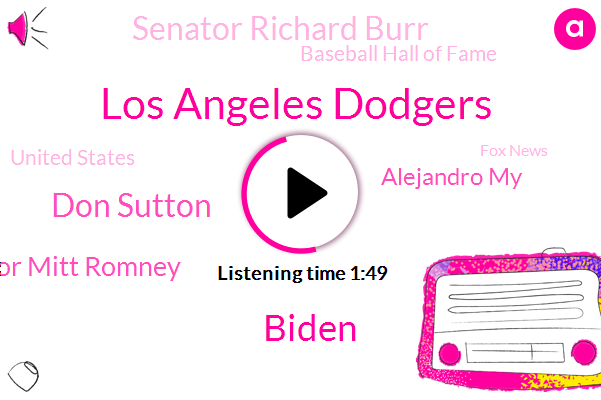 Los Angeles Dodgers,Biden,Don Sutton,Senator Mitt Romney,Alejandro My,Senator Richard Burr,Baseball Hall Of Fame,United States,Fox News,Senate,Janet Yellen,Mike Emanuel,Houston Astros,President Trump,Don Drysdale,Justice Department,Sandy Koufax,Carmen Roberts,North Carolina,Utah