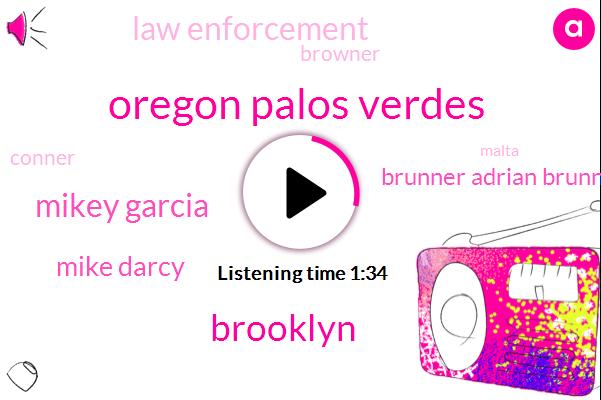 Oregon Palos Verdes,Brooklyn,Mikey Garcia,Mike Darcy,Brunner Adrian Brunner,Law Enforcement,Browner,Conner,Malta,One 100 Percent