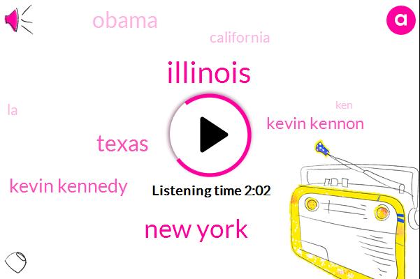 Illinois,New York,Texas,Kevin Kennedy,Kevin Kennon,Barack Obama,California,LA,KEN