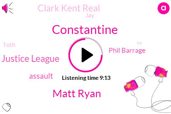 Matt Ryan,Constantine,Justice League,Assault,Phil Barrage,Clark Kent Real,JAY,Toth,IRS