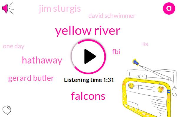 Yellow River,Falcons,Hathaway,Gerard Butler,FBI,Jim Sturgis,David Schwimmer,One Day