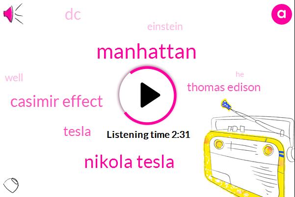 Manhattan,Nikola Tesla,Casimir Effect,Tesla,Thomas Edison,DC,Einstein