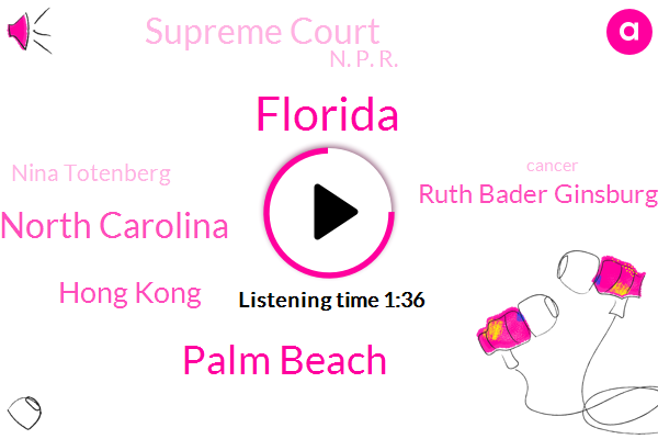 Florida,Palm Beach,North Carolina,Hong Kong,Ruth Bader Ginsburg,Supreme Court,N. P. R.,Nina Totenberg,Cancer,Pete,Congress,Washington,Ben Thomas Washington,Town Hall,Twenty Five Inches,Ten Inches
